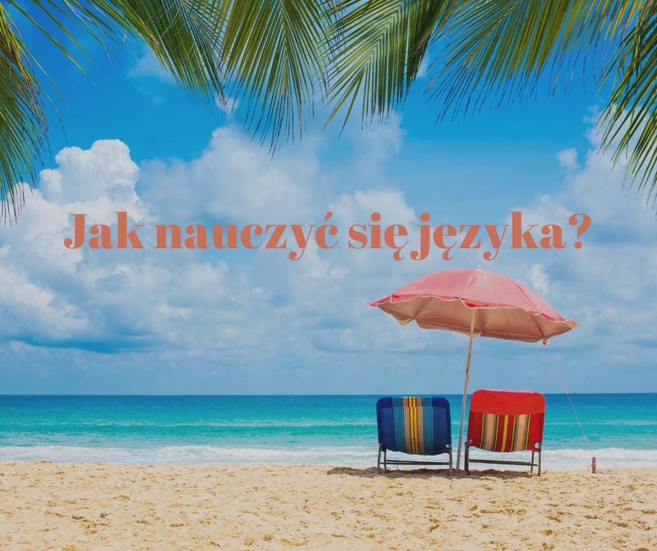 Jak nauczyć się języka- krótki wakacyjny poradnik?